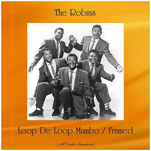 Loop De Loop Mambo / Framed (All Tracks Remastered) by The Robins