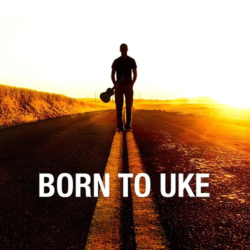 Born to Uke by Various Artists