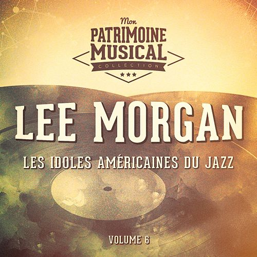 Les idoles américaines du jazz: Lee Morgan, Vol. 6 by Lee Morgan