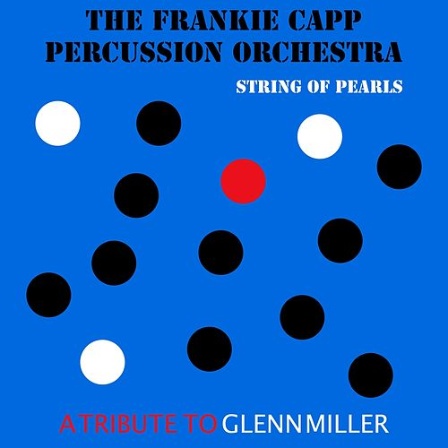 String of Pearls: A Tribute to Glenn Miller by The Frankie Capp Percussion Orchestra