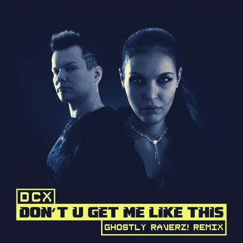 Don't U Get Me Like This (Ghostly Raverz! Remix) van DCX
