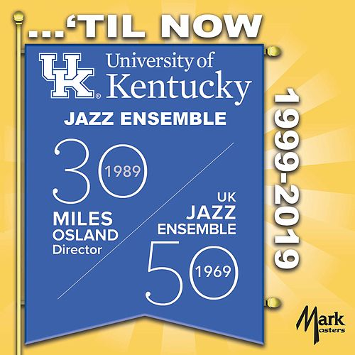 ...'Til Now 1999-2019 by University of Kentucky Jazz Ensemble