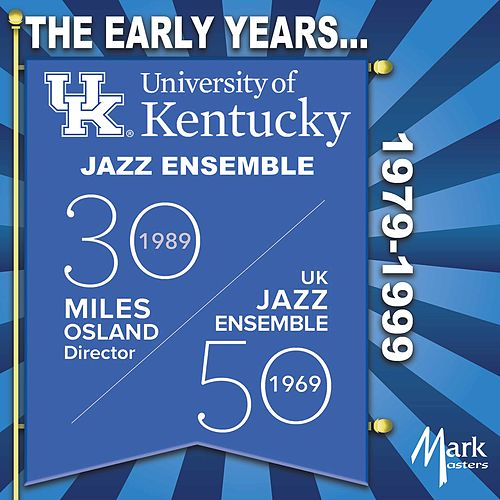 The Early Years... 1979-1999 by University of Kentucky Jazz Ensemble