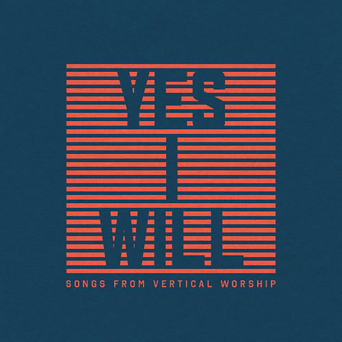 Yes I Will: Songs From Vertical Worship de Vertical Worship