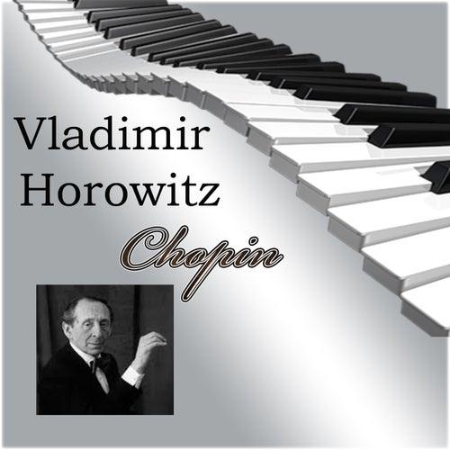 Vladimir Horowitz - Chopin by Vladimir Horowitz