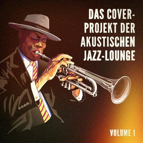 Das Cover-Projekt der akustischen Jazz-Lounge, Vol. 1 (Hits mit einem jazzigen akustischen Dreh) von Verschiedene Interpreten