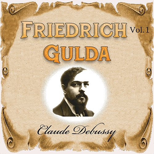 Friedrich Gulda - Claude Debussy, Vol. 1 by Friedrich Gulda