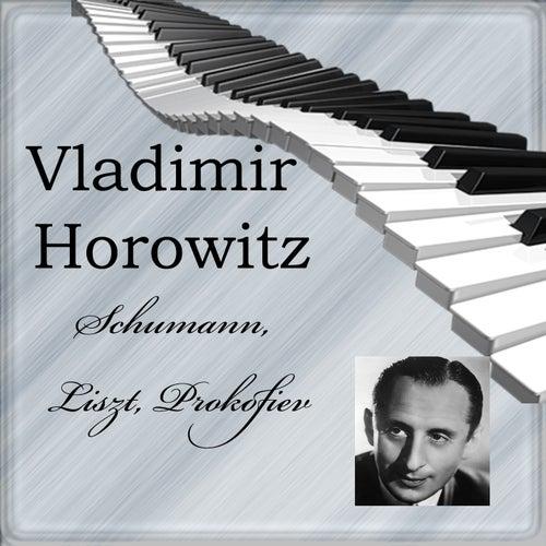 Vladimir Horowitz - Schumann, Liszt, Prokofiev by Vladimir Horowitz