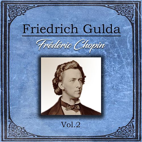 Friedrich Gulda - Frédéric Chopin, Vol. 2 by Friedrich Gulda