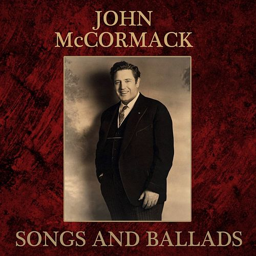 Songs and Ballads by John McCormack