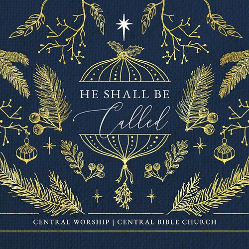 He Shall Be Called (Radio Edit) by Central Worship