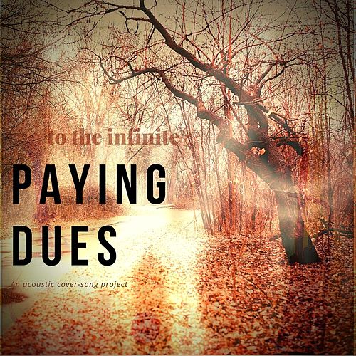 Paying Dues by To the Infinite