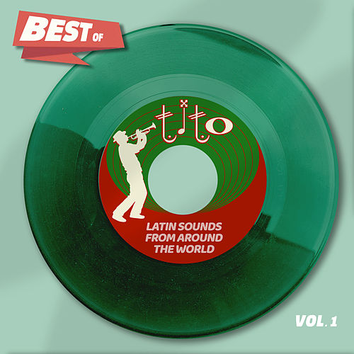Best Of Tito Records, Vol. 1 - Latin Sounds From Around The World by Various Artists