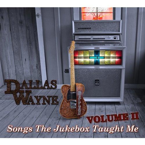Songs the Jukebox Taught Me, Vol. 2 de Dallas Wayne