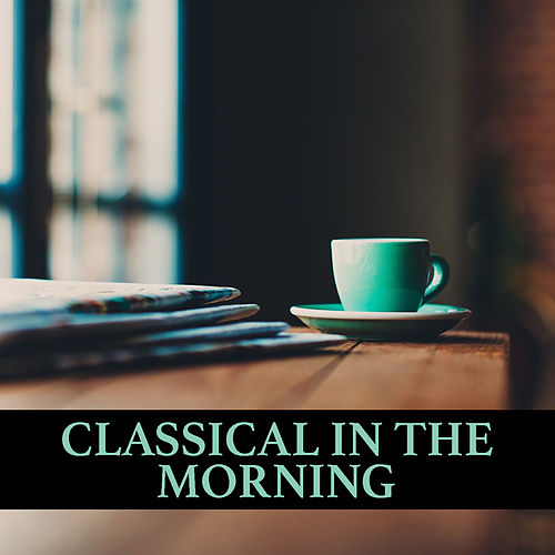 Classical In The Morning by Various Artists