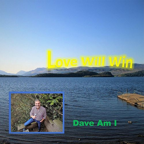 Love Will Win by Dave Am I
