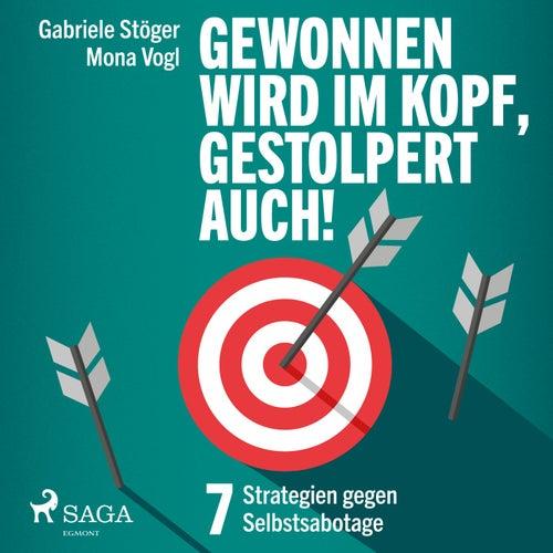 Gewonnen wird im Kopf, gestolpert auch! - 7 Strategien gegen Selbstsabotage von Mona Vogl