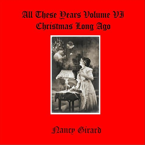 All These Years, Vol. VI (Christmas Long Ago) by Nancy Girard