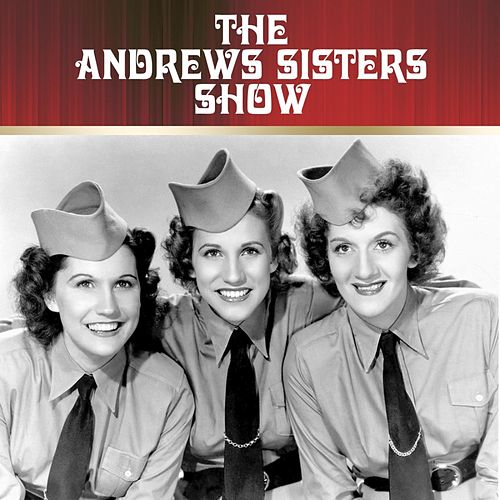 The Andrews Sisters Show by The Andrews Sisters