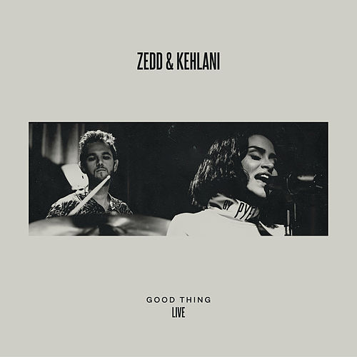 Good Thing (LIVE) by Zedd & Kehlani