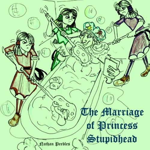 The Marriage of Princess Stupidhead by Nathan Peebles