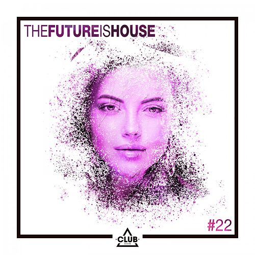 The Future Is House #22 by Various Artists