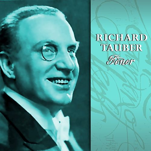 Richard Tauber - Tenor by Richard Tauber