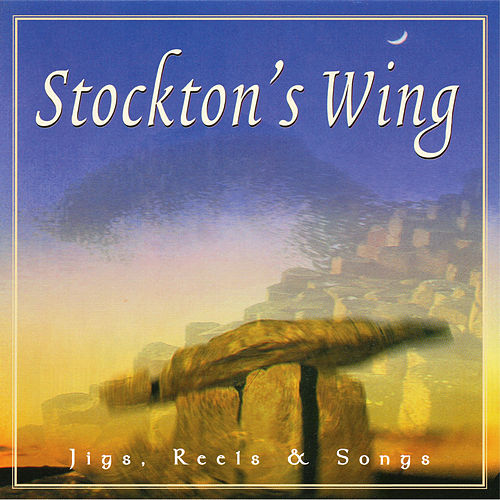 Jigs, Reels & Songs by Stockton's Wing