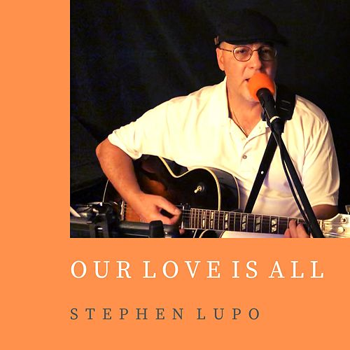 Our Love Is All by Stephen Lupo
