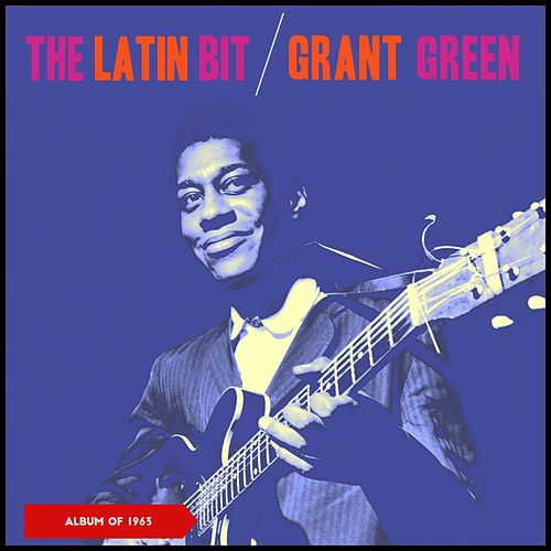 The Latin Bit (Album of 1963) de Grant Green
