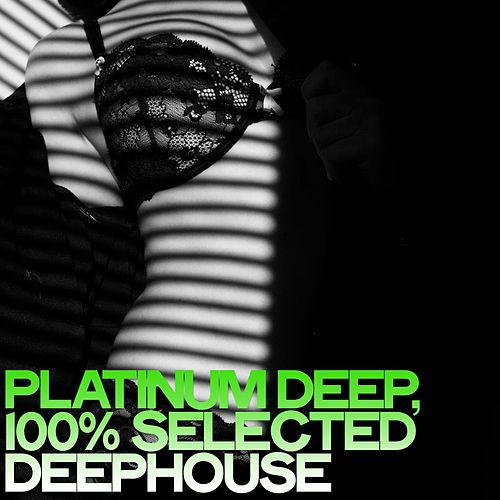 Platinum Deep (100% Selected Deephouse) von Various Artists