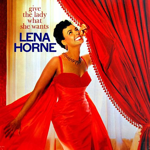 Give The Lady What She Wants von Lena Horne
