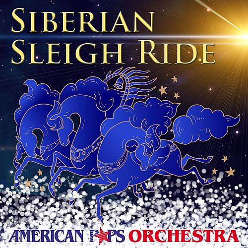 Siberian Sleigh Ride by American Pops Orchestra