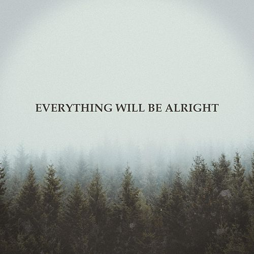 Everything Will Be Alright by Keegan Calmes