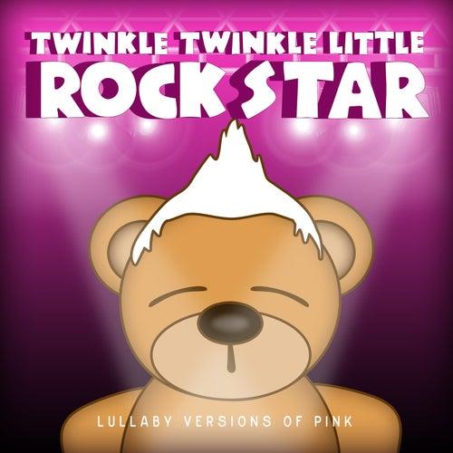 Lullaby Versions of Pink von Twinkle Twinkle Little Rock Star