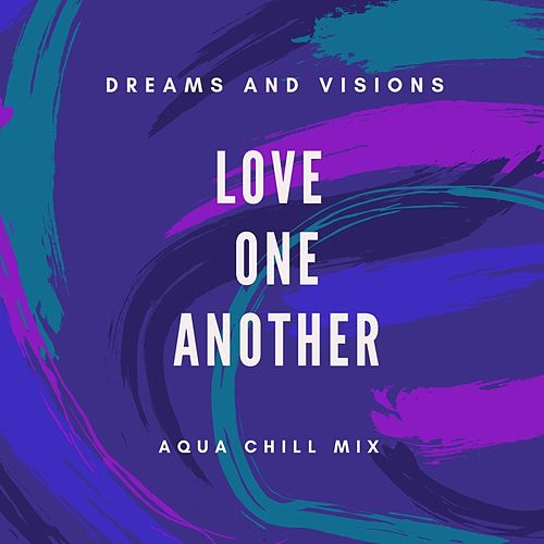 Love One Another (Aqua Chill Mix) by Dreams and Visions