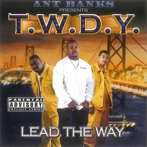 Ant Banks Presents T.W.D.Y - Lead The Way by T.W.D.Y.
