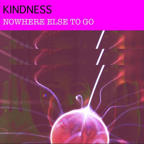 Nowhere Else to Go von Kindness