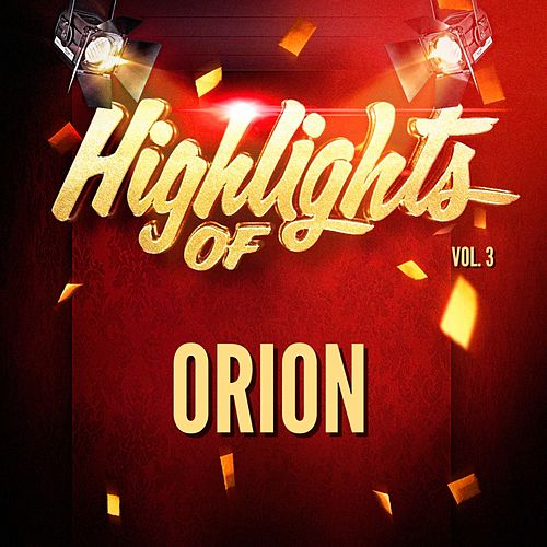 Highlights of Orion, Vol. 3 by Orion