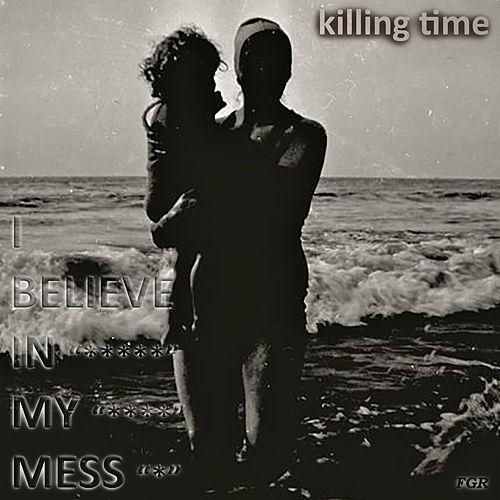 Killing Time by I Believe In My Mess