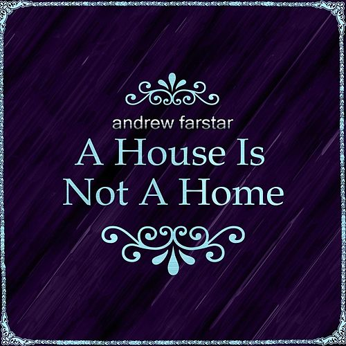 A House Is Not a Home von Andrew Farstar