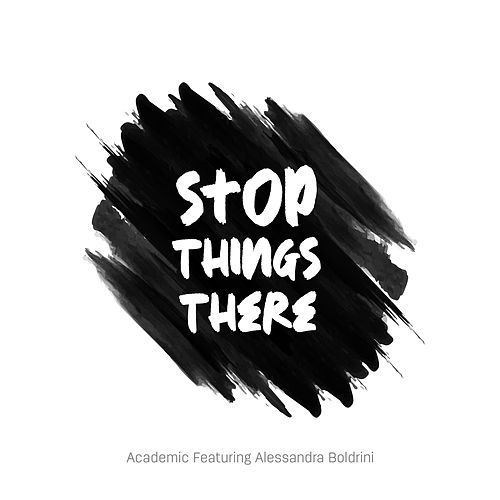 Stop Things There by The Academic