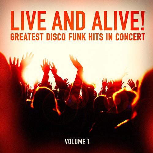 Live and Alive!: Greatest Disco and Funk Hits in Concert, Vol. 1 de Chic, Linda Clifford, Sister Sledge, Cece Peniston, Thelma Houston, The Stylistics, France Joli, Rose Royce, Taste of Honey, Chaka Khan, Kool