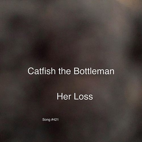 Her Loss by Catfish and the Bottlemen