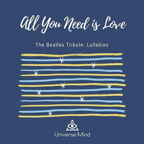 All You Need Is Love (The Beatles Tribute: Lullabies) by Universe Mind