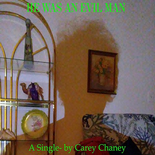 He Was an Evil Man by Carey Chaney
