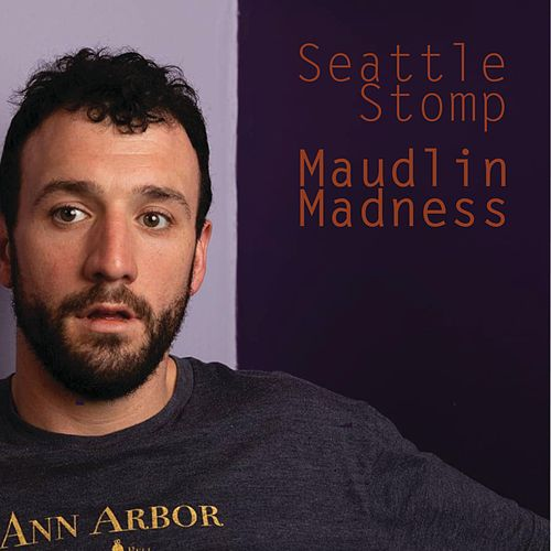 Maudlin Madness by Seattle Stomp