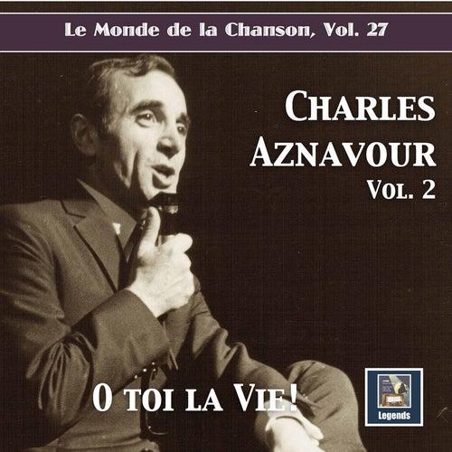 Le monde de la chanson, Vol. 27: Charles Aznavour, Vol. 2 'O toi la vie!' de Charles Aznavour