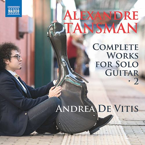 Tansman: Complete Works for Solo Guitar, Vol. 2 by Andrea de Vitis