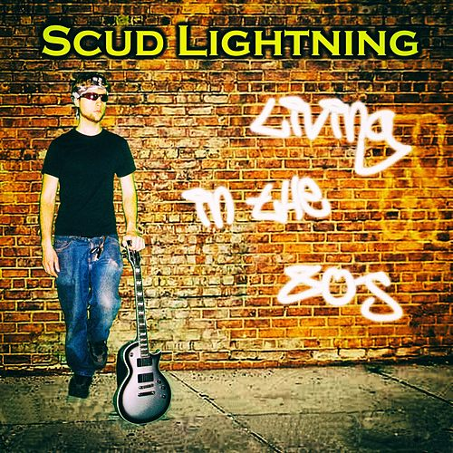 Living in the 80's: Classic Pop Rock Hits by Scud Lightning